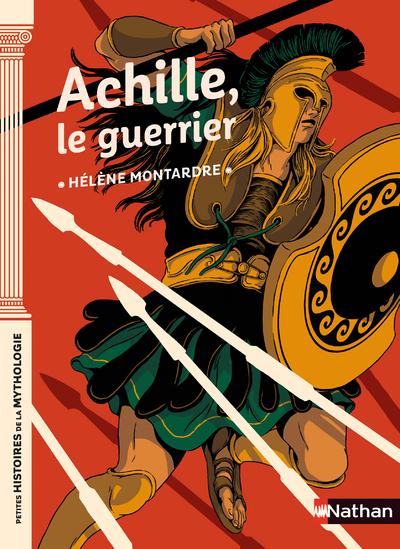 Achille, le guerrier - Petites histoires de la Mythologie - Dès 9 ans