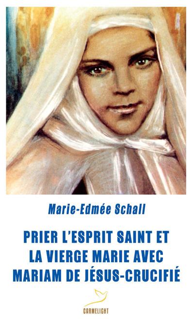 Prier l'Esprit Saint et la Vierge Marie avec Mariam de Jésus-Crucifié