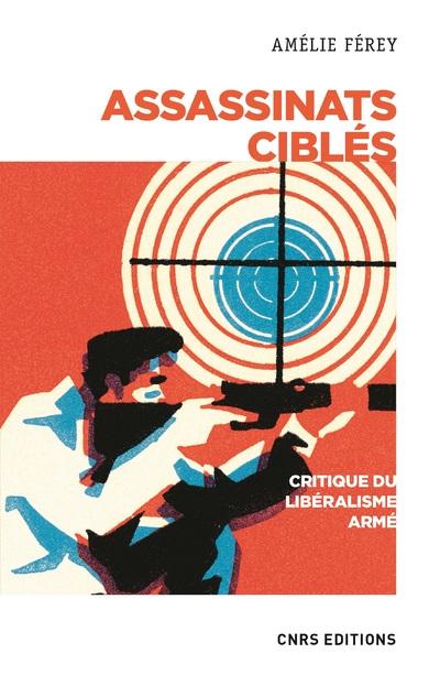 Assassinats ciblés - Critique du libéralisme armé