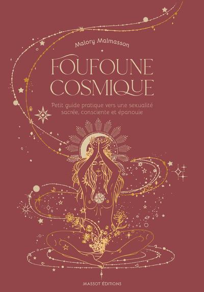 Foufoune cosmique - Petit guide pratique vers une sexualité sacrée, consciente et épanouie
