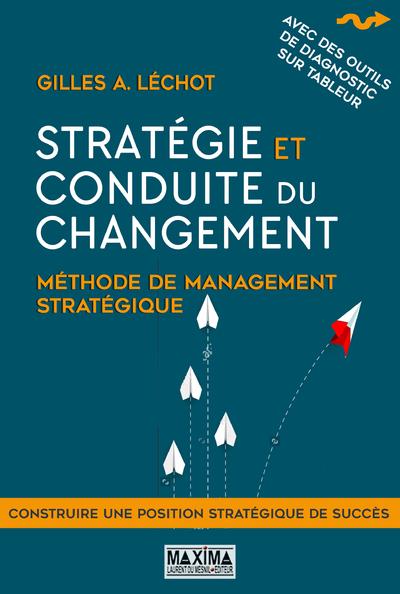 Stratégie et conduite du changement 2ème édition  - Méthode de management stratégique