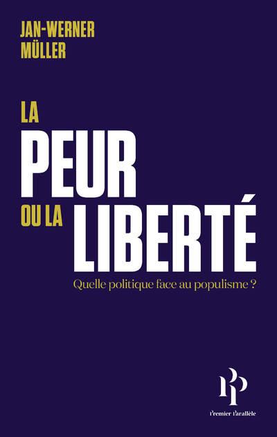 La peur ou la liberté - Suivi de Le libéralisme de la peur