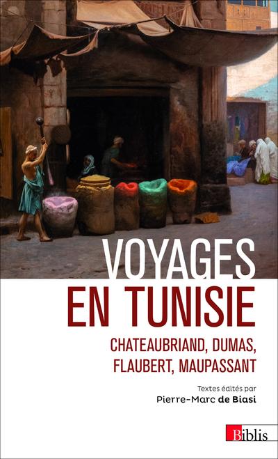 Voyages en Tunisie. Chateaubriand, Dumas, Flaubert, Maupassant