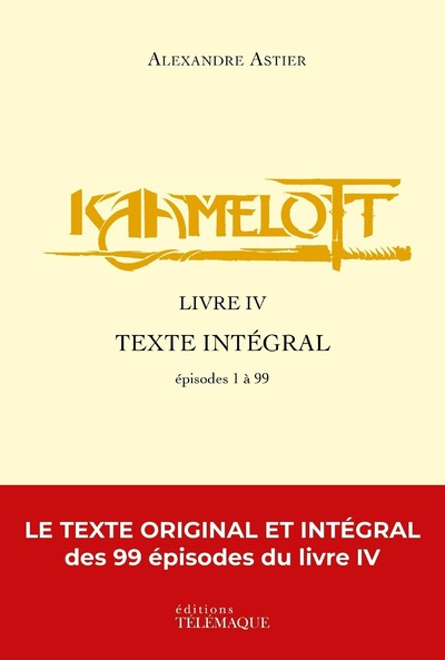 Kaamelott - livre IV - Texte intégral - épisodes 1 à 99