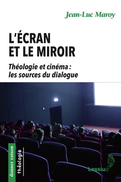 L'écran et le miroir - Théologie et cinéma : les sources du dialogue
