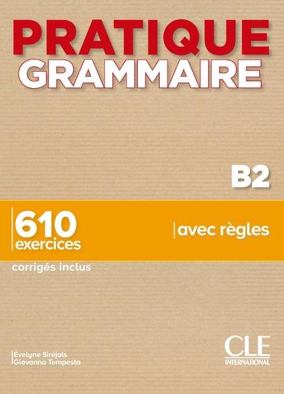 Pratique Grammaire - Niveau B2 - Livre + Corrigés