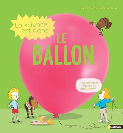 La science est dans le ballon  - 10 expériences faciles et étonnantes - Dès 4 ans
