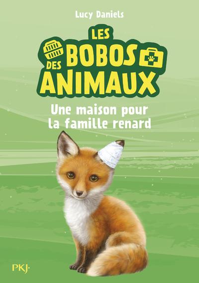Les bobos des animaux - tome 03 : Une maison pour la famille renard
