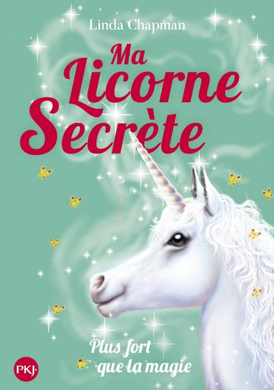 Ma licorne secrète - tome 05 - Plus fort que la magie