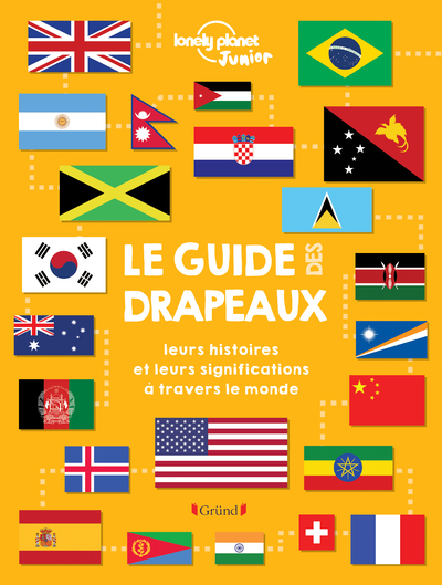 Le guide des drapeaux : leurs histoires et leurs significations à travers le monde