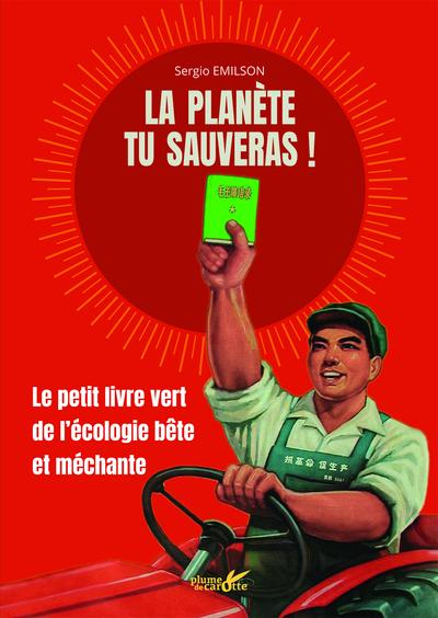 La planète tu sauveras ! - Le petit livre vert de l'écologie bête et méchante