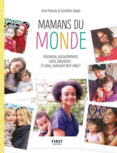 Mamans du monde - Grossesse, accouchement, soins, éducation... Et elles, comment font-elles ? - nouvelle édition