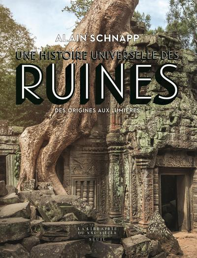 Une histoire universelle des ruines. Des origines aux Lumières
