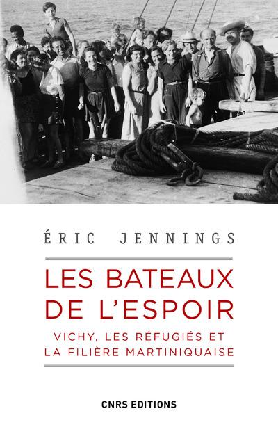 Les bateaux de l'espoir - Vichy, les réfugiés et la filière Martiniquaise