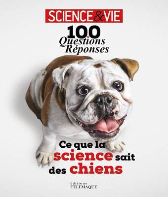 100 questions réponses - ce que la science sait des chiens