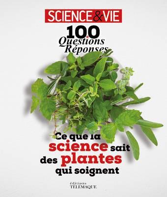 100 questions réponses - Ce que la science sait des plantes qui soignent