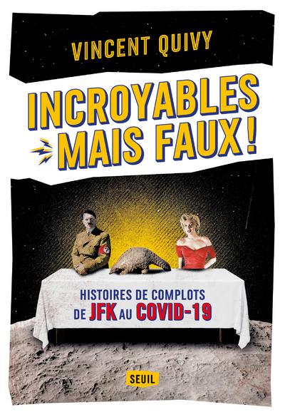 Incroyables... mais faux !. Histoires de complots de JFK au Covid-19