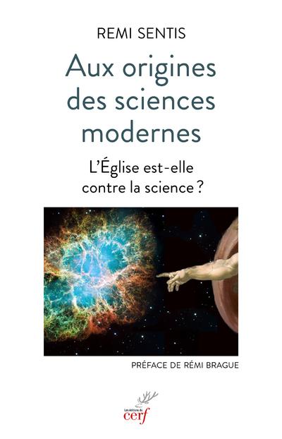 Aux origines des sciences modernes - L'Eglise est-elle contre la science ?