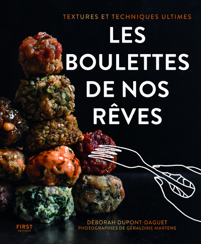 Les boulettes de nos rêves - textures et techniques ultimes - cuisine du quotidien -