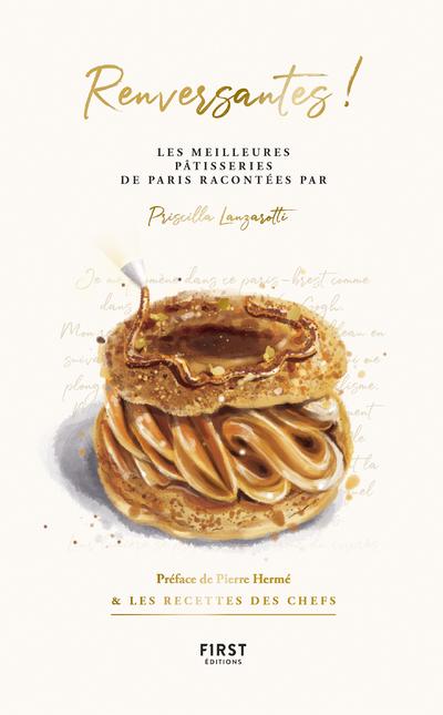 Renversantes ! les meilleures pâtisseries de Paris racontées par Priscilla Lanzarotti, préface de Pierre Hermé