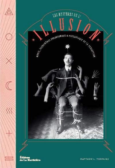Les Mystères de l'illusion - Magie, phénomènes paranormaux et psychologie de la perception