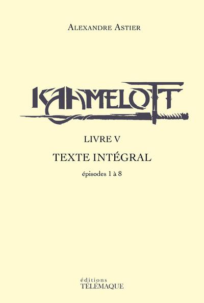 Kaamelott - livre V - Texte intégral - épisodes 1  a 8