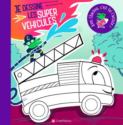 Je dessine les super véhicules : avec Chachou c'est toi l'artiste !