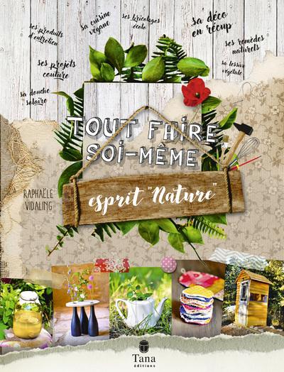 Tout faire soi-même - 160 projets DIY écologiques et zéro déchet : cuisine, remèdes naturels, cosmétiques, produits d'entretien, couture, bricolage ecolo, déco green, jardin