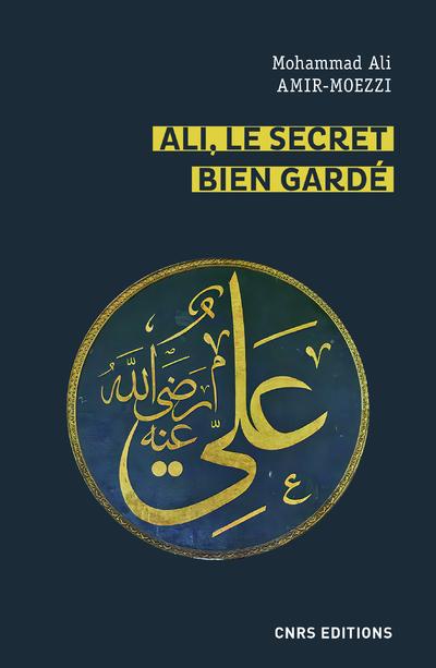 Ali, le secret bien gardé - Figures du  premier Maître en spiritualité shi'ite