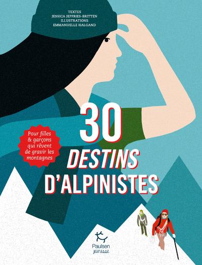 30 destins d'alpinistes - Pour filles et garçons qui rêvent de gravir les montagnes