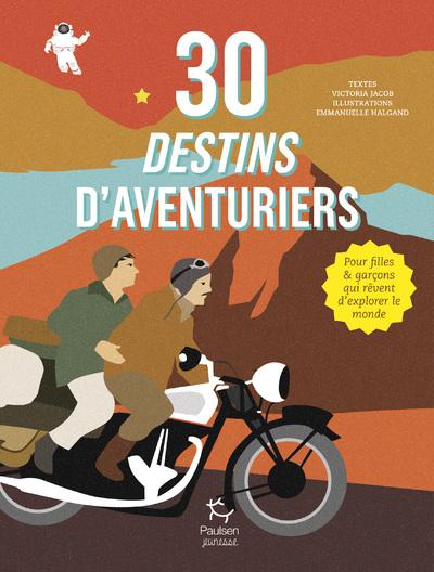 30 destins d'aventuriers - Pour filles et garçons  qui rêvent d'explorer le monde