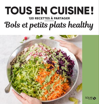 Bols et petits plats healthy - Tous en cuisine !