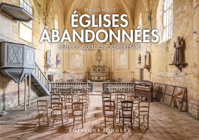 Églises abandonnées - Lieux de culte en déshérence