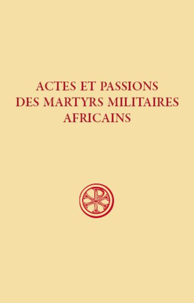 Actes et passions des martyrs militaires africains - SC 609