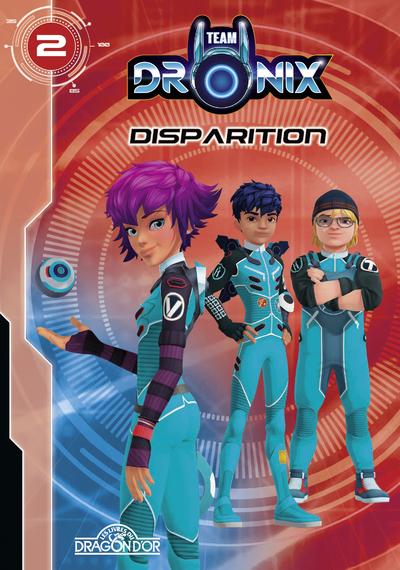 Team Dronix - Tome 2 - Disparition - Lecture roman jeunesse - Dès 7 ans