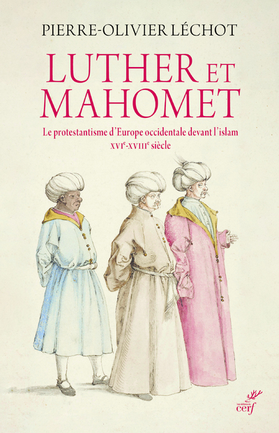 Luther et Mahomet - Le protestantisme d'Europe occidentale devant l'islam - XVI-XVIII siècle