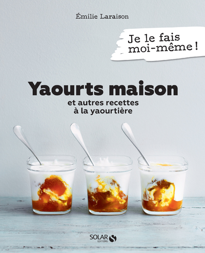 Yaourts maison et autres recettes à la yaourtière