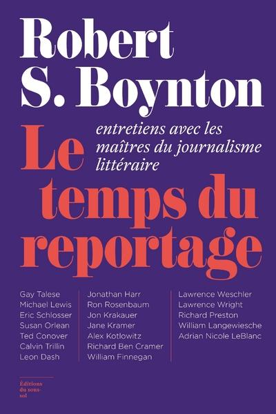 Le Temps du reportage. Entretiens avec les maîtres du journalisme littéraire