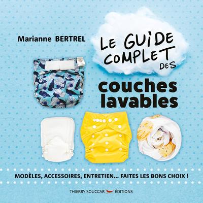 Le guide complet des couches lavables - Modèle, accessoires, entretien... faites les bons choix !