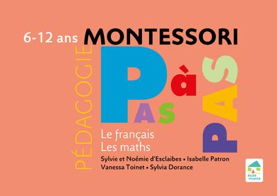 Montessori Pas à Pas : Le français, Les maths 6-12 ans