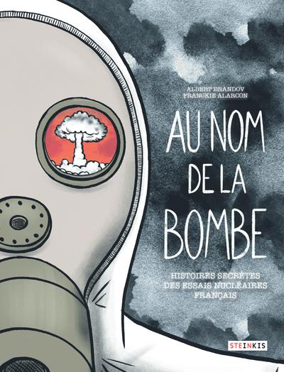 Au nom de la bombe - Histoires secrètes des essais nucléaires français