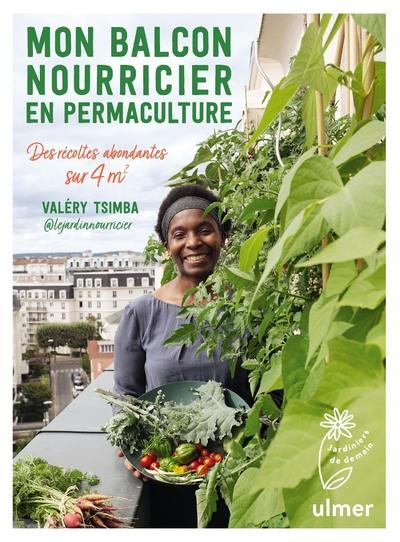 Mon balcon nourricier en permaculture - Des récoltes abondantes sur 4 m2