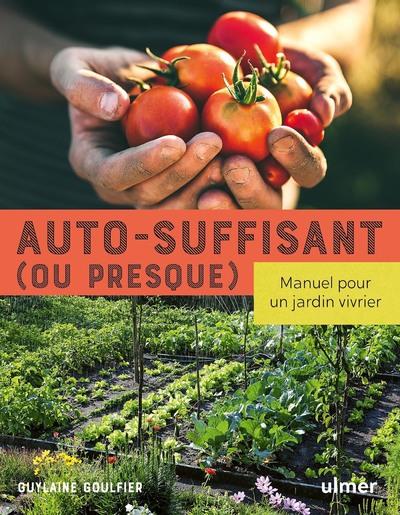 Auto-suffisant (ou presque) - Manuel pour un jardin vivrier