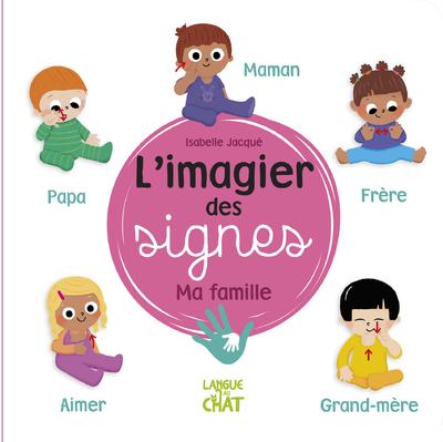 L'imagier des signes - Ma famille - Eveil - Signer avec bébé - Dès 6 mois
