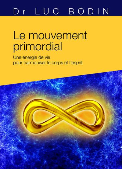 Le mouvement primordial - Méthode énergétique pour harmoniser le corps et l'esprit