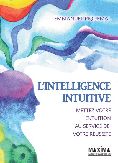 L'intelligence intuitive - Mettez votre intuition au service de votre réussite