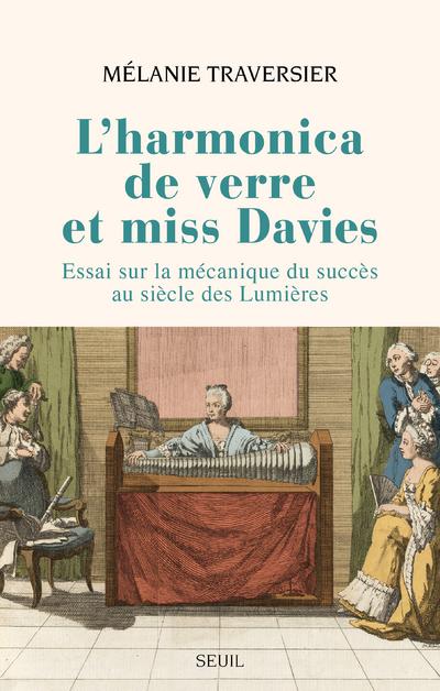 L'Harmonica de verre et miss Davies - Essai sur la mécanique du succès au siècle des Lumières