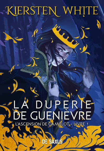 La duperie de Guenièvre - livre 1 L'ascension de Camelot (Broché)