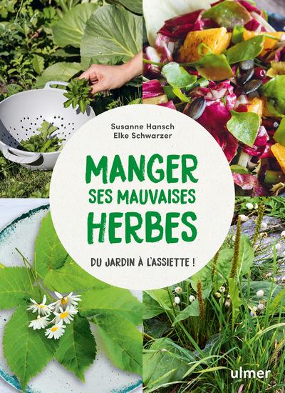 Manger ses mauvaises herbes - Du jardin à l'assiette