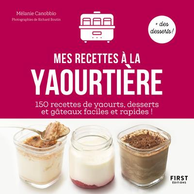 Mes recettes à la Yaourtière : 150 recettes de yaourts , desserts , et gâteaux faciles et rapides !